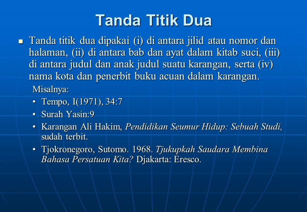 Tanda Titik Dua Tanda titik dua dipakai (i) di antara jilid atau nomor dan halaman, (ii) di antara bab dan ayat dalam kitab suci, (iii) di antara judu