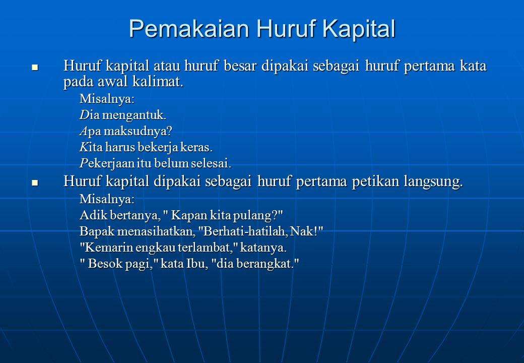Pemakaian Huruf Kapital Huruf kapital atau huruf besar dipakai sebagai huruf pertama kata pada awal kalimat. Huruf kapital atau huruf besar dipakai se