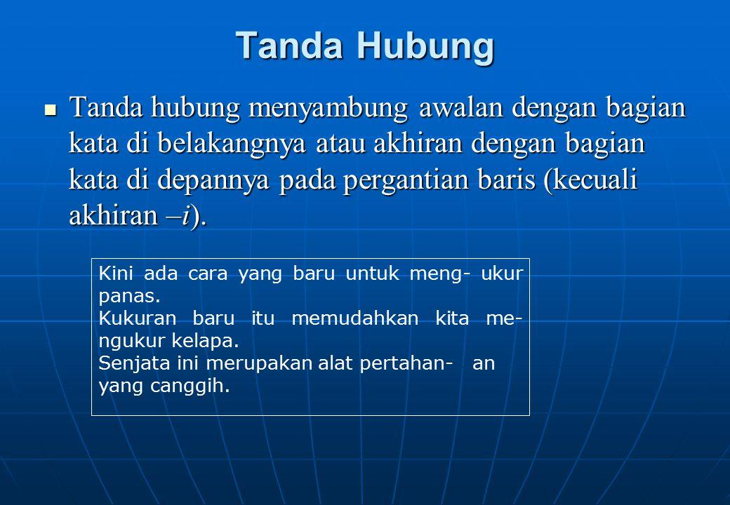 Tanda Hubung Tanda hubung menyambung awalan dengan bagian kata di belakangnya atau akhiran dengan bagian kata di depannya pada pergantian baris (kecua