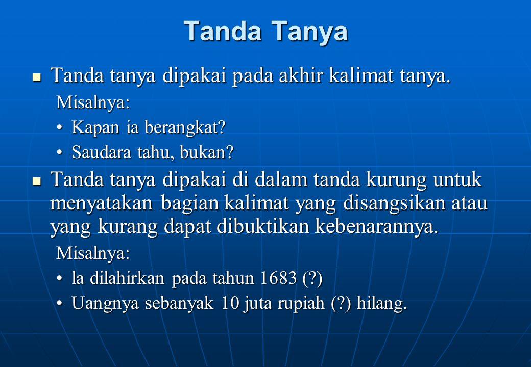 Tanda Tanya Tanda tanya dipakai pada akhir kalimat tanya. Tanda tanya dipakai pada akhir kalimat tanya.Misalnya: Kapan ia berangkat?Kapan ia berangkat