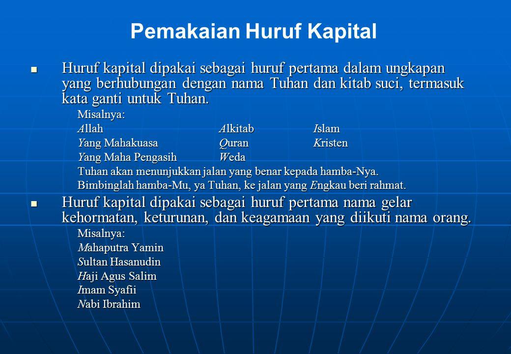 Huruf kapital dipakai sebagai huruf pertama dalam ungkapan yang berhubungan dengan nama Tuhan dan kitab suci, termasuk kata ganti untuk Tuhan. Huruf k
