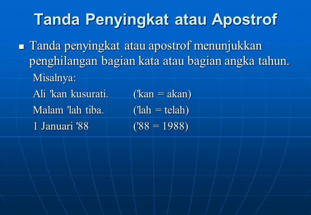 Tanda Penyingkat atau Apostrof Tanda penyingkat atau apostrof menunjukkan penghilangan bagian kata atau bagian angka tahun. Tanda penyingkat atau apos