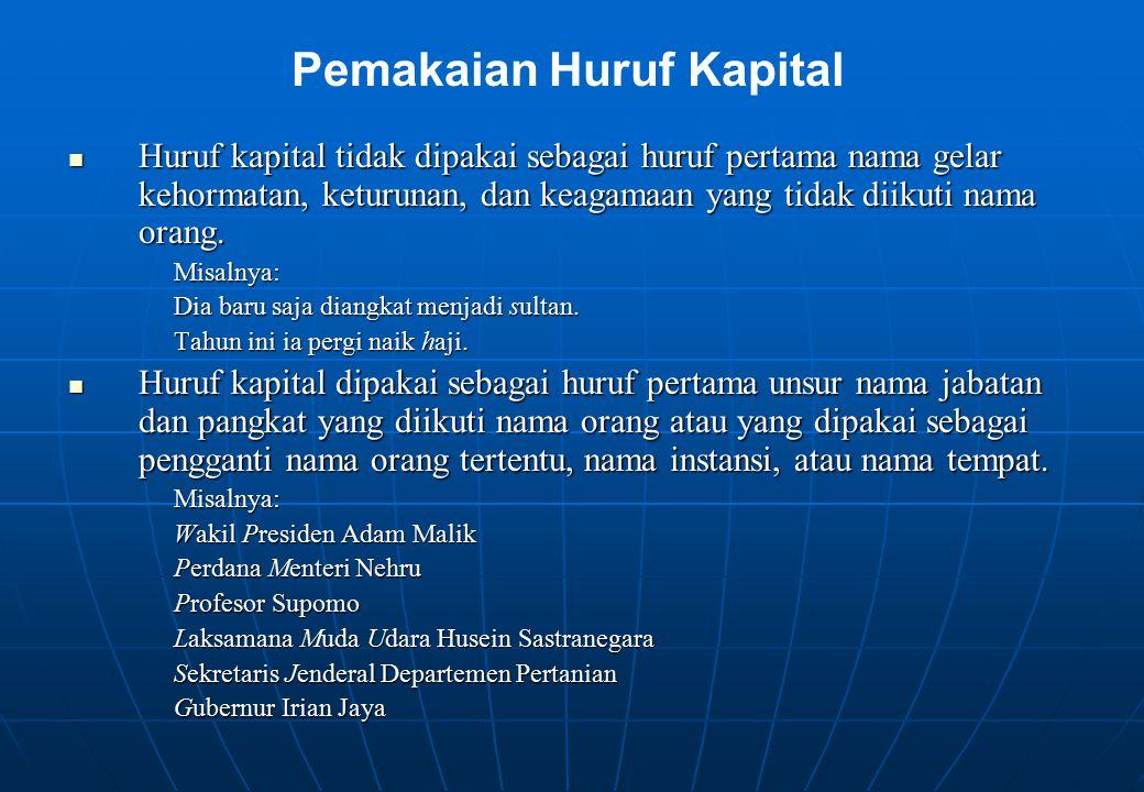 Huruf kapital tidak dipakai sebagai huruf pertama nama gelar kehormatan, keturunan, dan keagamaan yang tidak diikuti nama orang. Huruf kapital tidak d