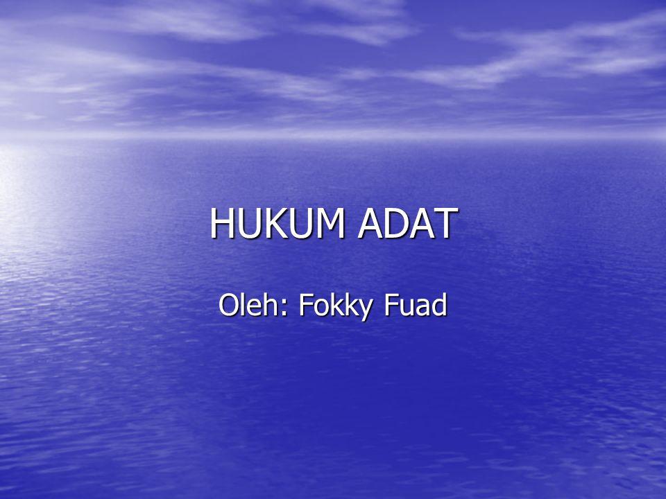 HUKUM ADAT Oleh: Fokky Fuad
