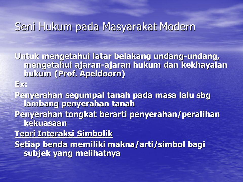 Seni Hukum pada Masyarakat Modern Untuk mengetahui latar belakang undang-undang, mengetahui ajaran-ajaran hukum dan kekhayalan hukum (Prof.