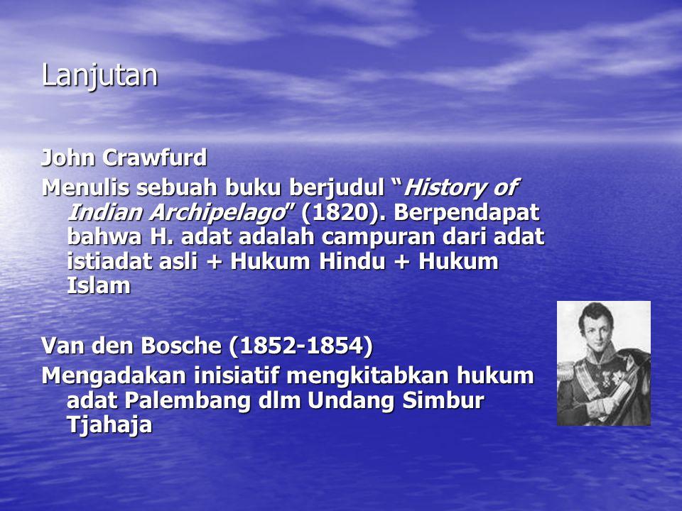 Lanjutan John Crawfurd Menulis sebuah buku berjudul History of Indian Archipelago (1820).