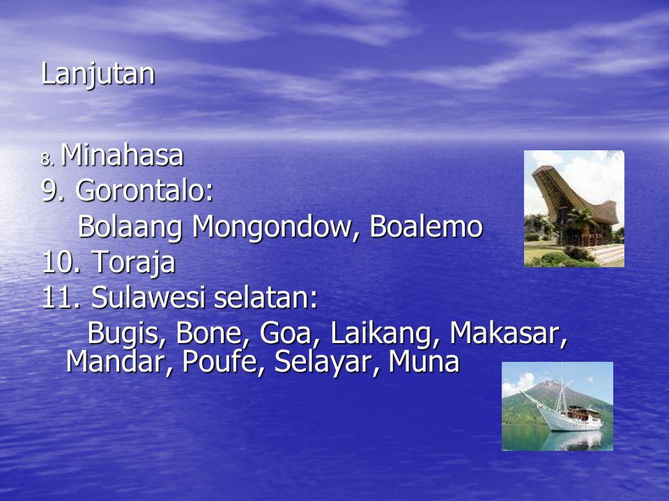 Lanjutan 8.Minahasa 9. Gorontalo: Bolaang Mongondow, Boalemo Bolaang Mongondow, Boalemo 10.