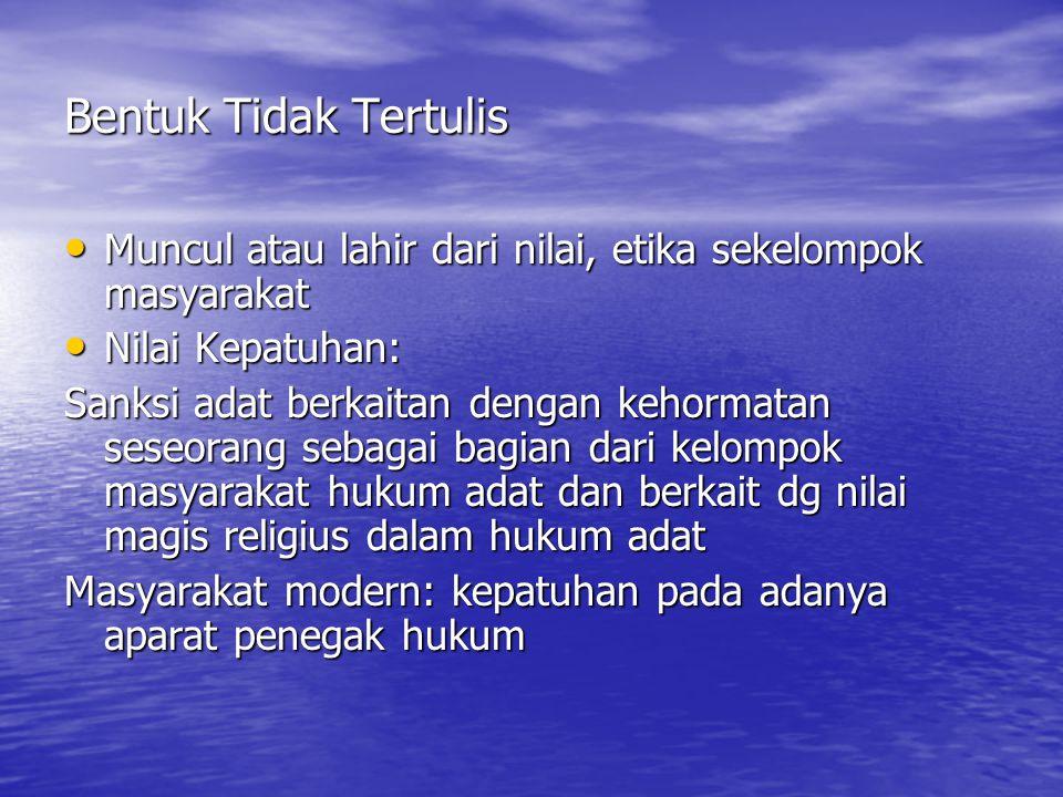 Bentuk Hukum ADAT tidak mutlak tertulis Contoh: Awig-Awig pada masyarakat hukum adat Bali Contoh: Awig-Awig pada masyarakat hukum adat Bali Unsur hukum adat: Kemasyarakatan dan kekeluargaan -Hukum adat mengutamakan kepentingan masyarakat luas tanpa menjauhkan hak individu -dalam hal terjadinya sengketa, maka penyelesaian sengketa menekankan pada pendekatan kekeluargaan