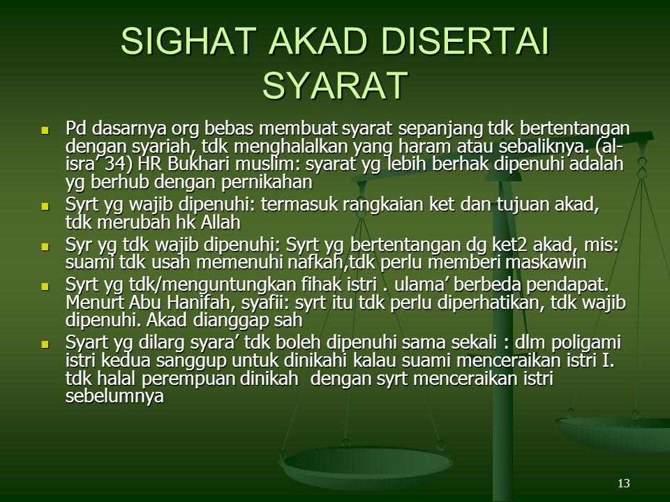 13 SIGHAT AKAD DISERTAI SYARAT Pd dasarnya org bebas membuat syarat sepanjang tdk bertentangan dengan syariah, tdk menghalalkan yang haram atau sebaliknya.