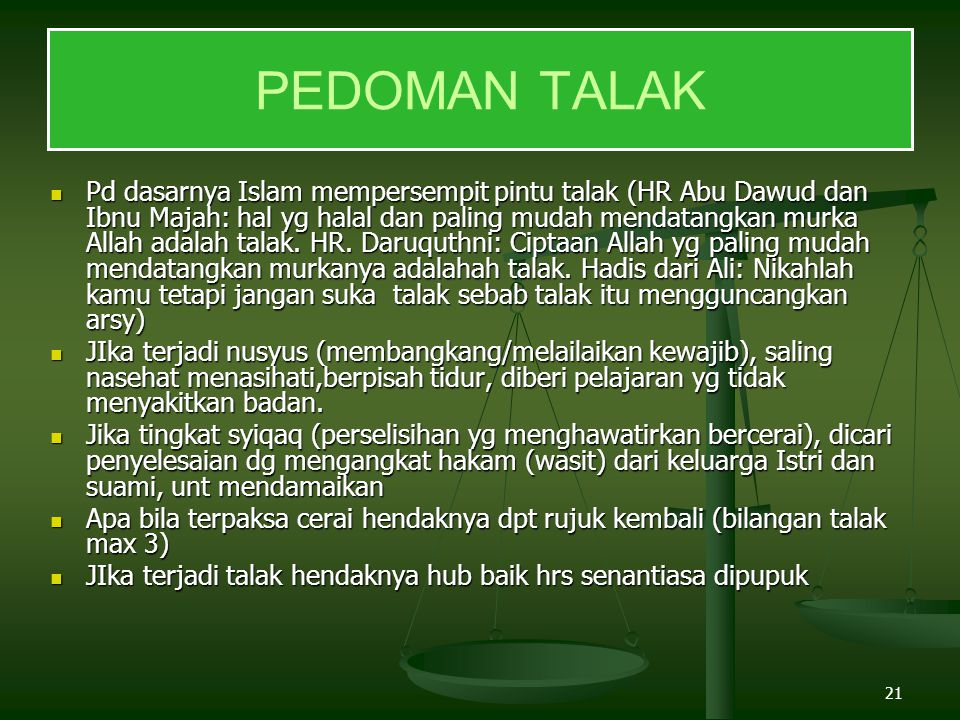 21 Pd dasarnya Islam mempersempit pintu talak (HR Abu Dawud dan Ibnu Majah: hal yg halal dan paling mudah mendatangkan murka Allah adalah talak. HR. D