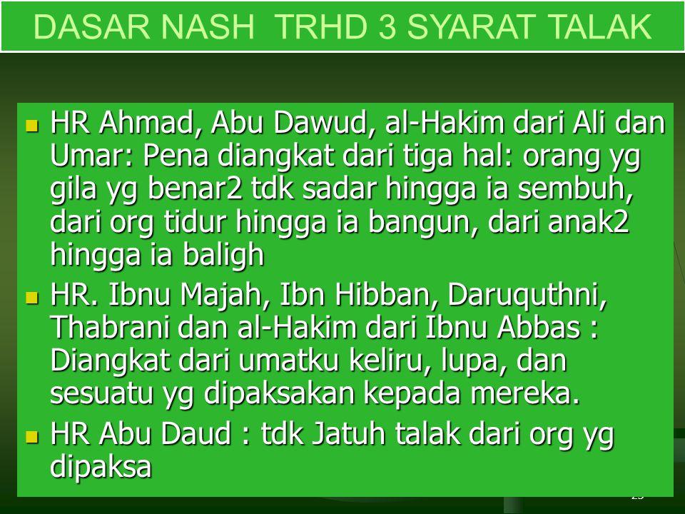 23 DASAR NASH TRHD 3 SYARAT TALAK HR Ahmad, Abu Dawud, al-Hakim dari Ali dan Umar: Pena diangkat dari tiga hal: orang yg gila yg benar2 tdk sadar hing