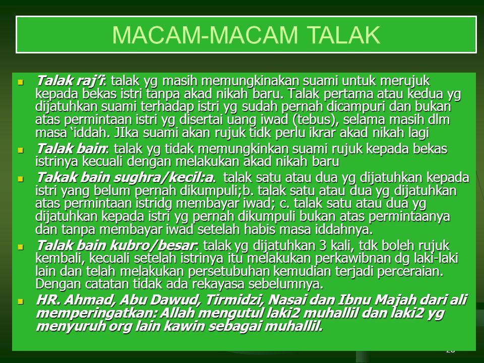 28 MACAM-MACAM TALAK Talak raj'i: talak yg masih memungkinakan suami untuk merujuk kepada bekas istri tanpa akad nikah baru. Talak pertama atau kedua