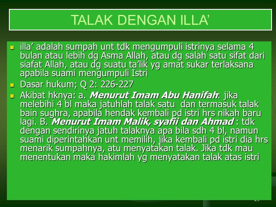 29 TALAK DENGAN ILLA' illa' adalah sumpah unt tdk mengumpuli istrinya selama 4 bulan atau lebih dg Asma Allah, atau dg salah satu sifat dari siafat Al