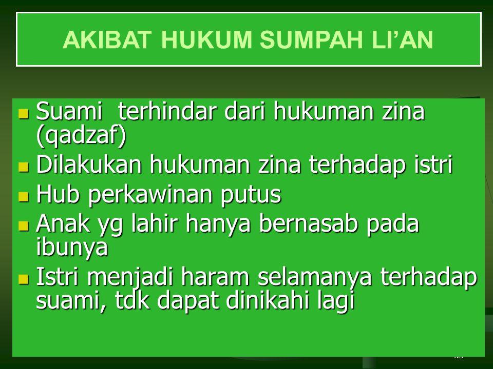35 AKIBAT HUKUM SUMPAH LI'AN Suami terhindar dari hukuman zina (qadzaf) Suami terhindar dari hukuman zina (qadzaf) Dilakukan hukuman zina terhadap ist