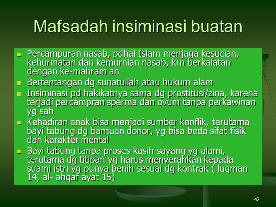 42 Mafsadah insiminasi buatan Percampuran nasab, pdhal Islam menjaga kesucian, kehurmatan dan kemurnian nasab, krn berkaiatan dengan ke-mahram an Perc