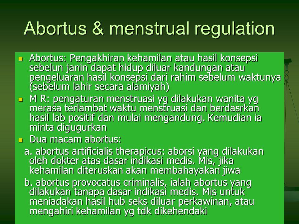 47 Abortus & menstrual regulation Abortus: Pengakhiran kehamilan atau hasil konsepsi sebelun janin dapat hidup diluar kandungan atau pengeluaran hasil konsepsi dari rahim sebelum waktunya (sebelum lahir secara alamiyah) Abortus: Pengakhiran kehamilan atau hasil konsepsi sebelun janin dapat hidup diluar kandungan atau pengeluaran hasil konsepsi dari rahim sebelum waktunya (sebelum lahir secara alamiyah) M R: pengaturan menstruasi yg dilakukan wanita yg merasa terlambat waktu menstruasi dan berdasrkan hasil lab positif dan mulai mengandung.