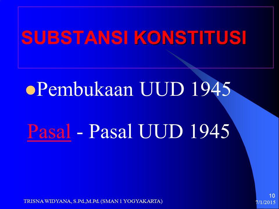 7/1/2015 TRISNA WIDYANA, S.Pd.,M.Pd. (SMAN 1 YOGYAKARTA) 10 KONSTITUSI SUBSTANSI KONSTITUSI Pembukaan UUD 1945 PasalPasal - Pasal UUD 1945