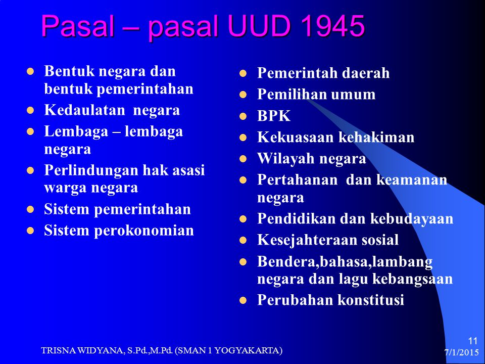 Pasal – pasal UUD 1945 Bentuk negara dan bentuk pemerintahan Kedaulatan negara Lembaga – lembaga negara Perlindungan hak asasi warga negara Sistem pem