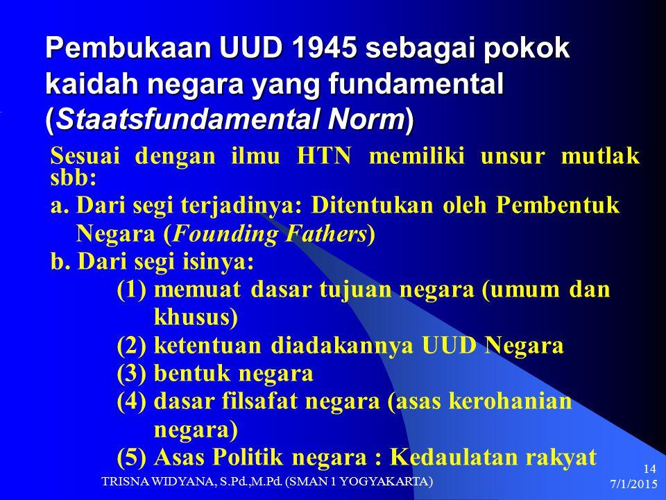 Pembukaan UUD 1945 sebagai pokok kaidah negara yang fundamental (Staatsfundamental Norm) Sesuai dengan ilmu HTN memiliki unsur mutlak sbb: a. Dari seg