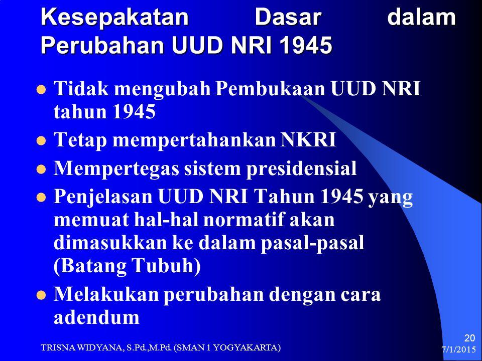Kesepakatan Dasar dalam Perubahan UUD NRI 1945 Tidak mengubah Pembukaan UUD NRI tahun 1945 Tetap mempertahankan NKRI Mempertegas sistem presidensial P