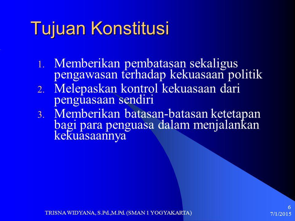 Tujuan Konstitusi 1. Memberikan pembatasan sekaligus pengawasan terhadap kekuasaan politik 2. Melepaskan kontrol kekuasaan dari penguasaan sendiri 3.