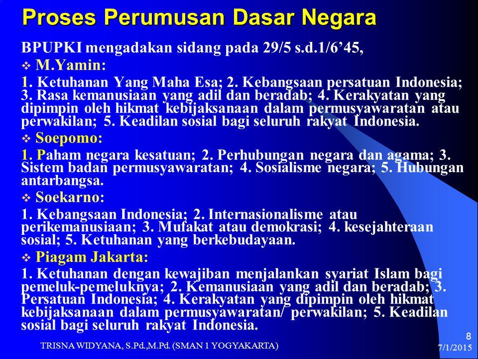 7/1/2015 TRISNA WIDYANA, S.Pd.,M.Pd. (SMAN 1 YOGYAKARTA) 8 Proses Perumusan Dasar Negara BPUPKI mengadakan sidang pada 29/5 s.d.1/6'45,  M M.Yamin: