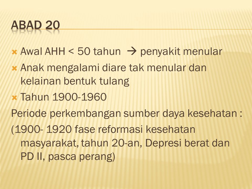  Awal AHH < 50 tahun  penyakit menular  Anak mengalami diare tak menular dan kelainan bentuk tulang  Tahun 1900-1960 Periode perkembangan sumber d