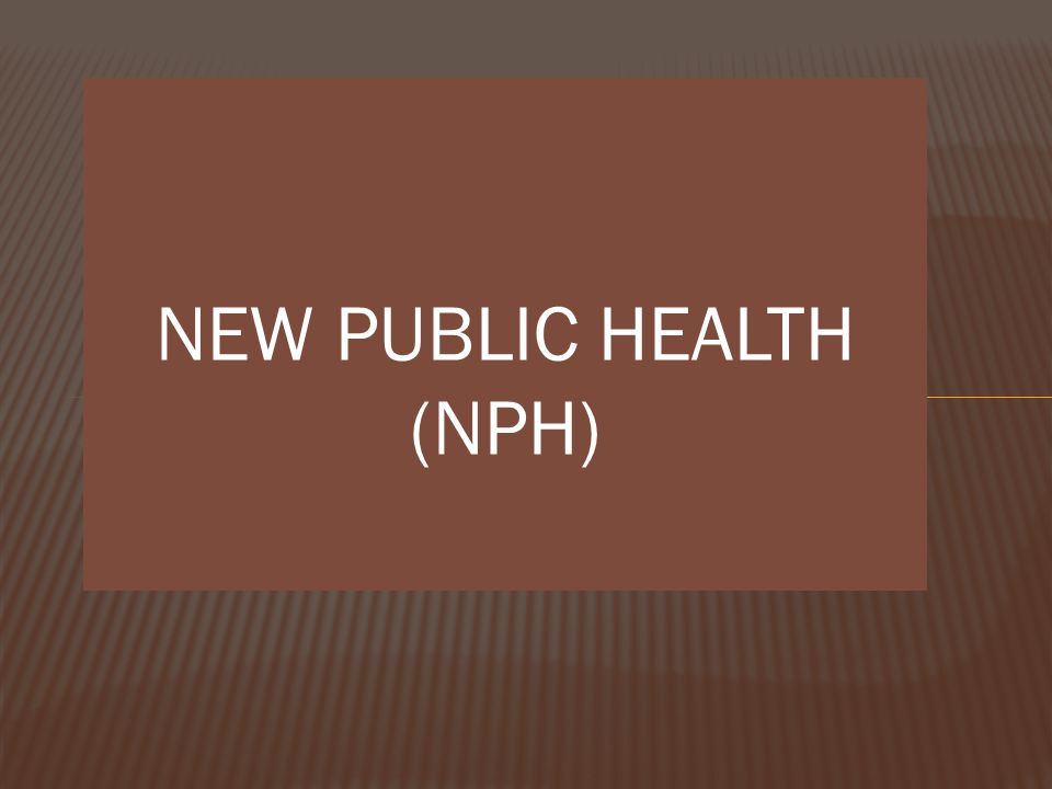 NEW PUBLIC HEALTH (NPH)