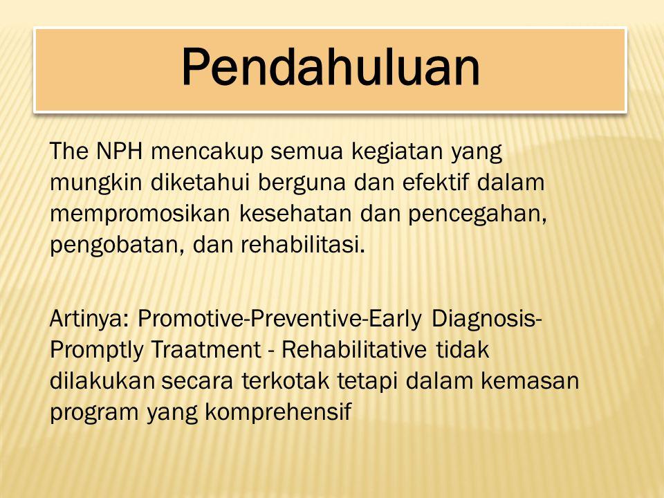 The NPH mencakup semua kegiatan yang mungkin diketahui berguna dan efektif dalam mempromosikan kesehatan dan pencegahan, pengobatan, dan rehabilitasi.