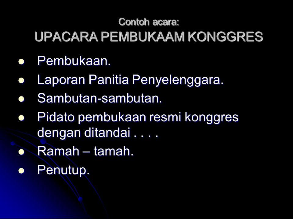 Contoh acara: UPACARA PERINGATAN HARI NASIONAL DI RUANGAN Pembukaan. Pembukaan. Menyanyikan Lagu Indonesia Raya. Menyanyikan Lagu Indonesia Raya. Meng