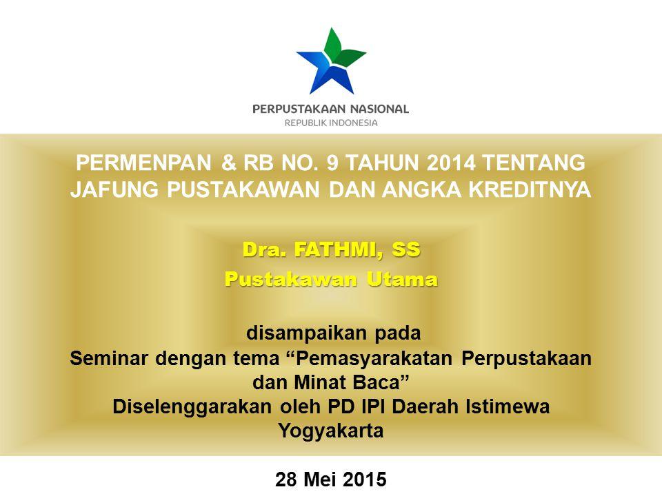 """PERMENPAN & RB NO. 9 TAHUN 2014 TENTANG JAFUNG PUSTAKAWAN DAN ANGKA KREDITNYA Dra. FATHMI, SS Pustakawan Utama disampaikan pada Seminar dengan tema """"P"""