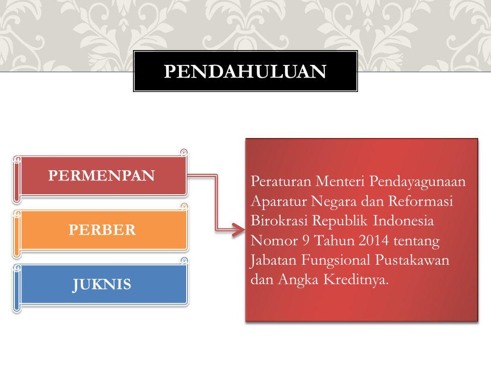PENDAHULUAN PERMENPAN PERBER JUKNIS Peraturan Menteri Pendayagunaan Aparatur Negara dan Reformasi Birokrasi Republik Indonesia Nomor 9 Tahun 2014 tent