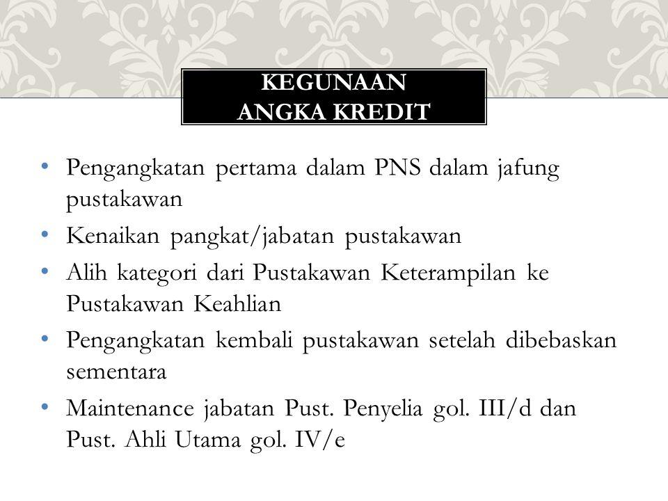 Pengangkatan pertama dalam PNS dalam jafung pustakawan Kenaikan pangkat/jabatan pustakawan Alih kategori dari Pustakawan Keterampilan ke Pustakawan Ke