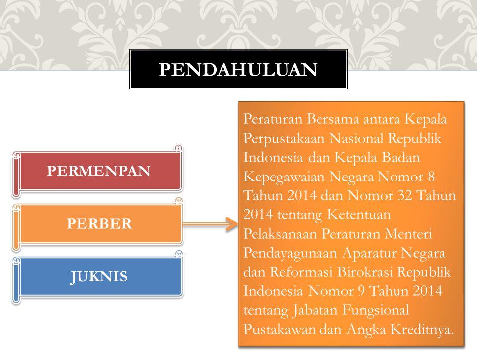 PENDAHULUAN PERMENPAN PERBER JUKNIS Peraturan Bersama antara Kepala Perpustakaan Nasional Republik Indonesia dan Kepala Badan Kepegawaian Negara Nomor