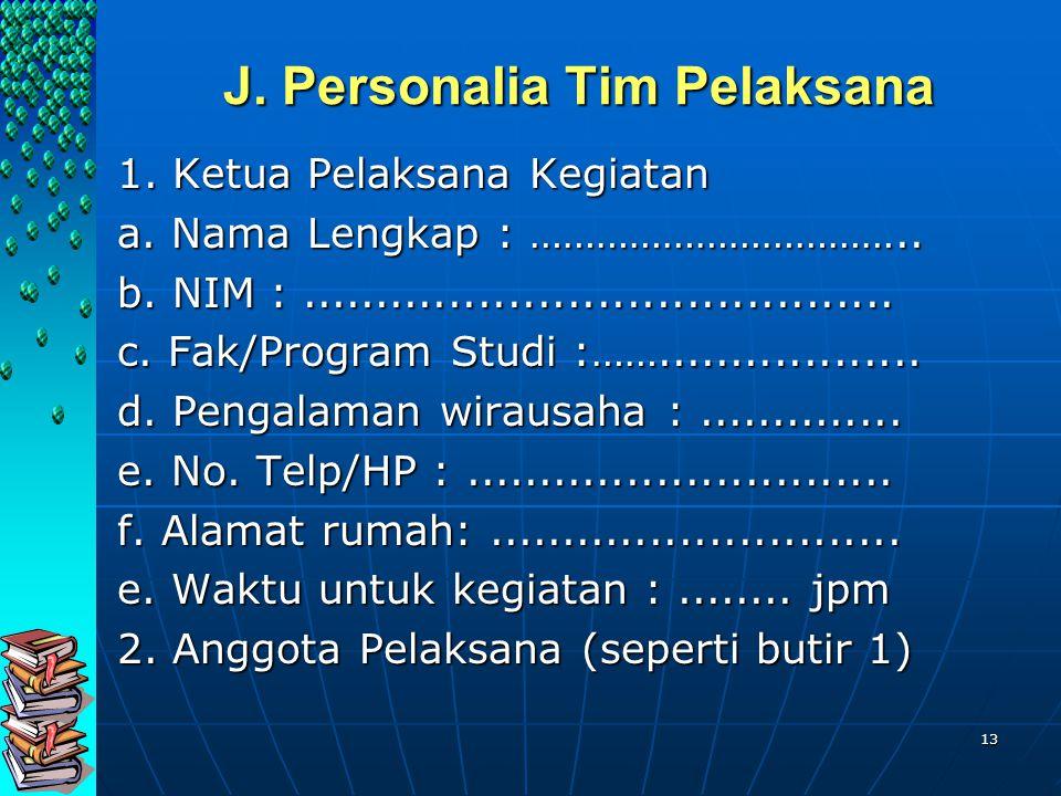 13 J. Personalia Tim Pelaksana 1. Ketua Pelaksana Kegiatan a. Nama Lengkap : …………………………….. b. NIM :........................................ c. Fak/Pro