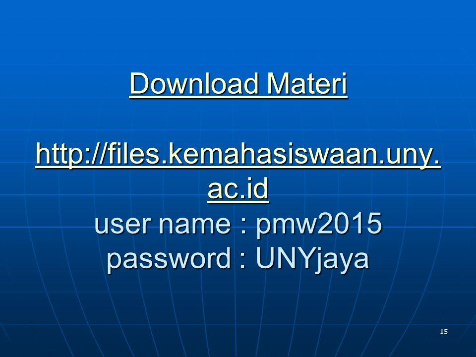 Download Materi http://files.kemahasiswaan.uny. ac.id Download Materi http://files.kemahasiswaan.uny. ac.id user name : pmw2015 password : UNYjaya Dow