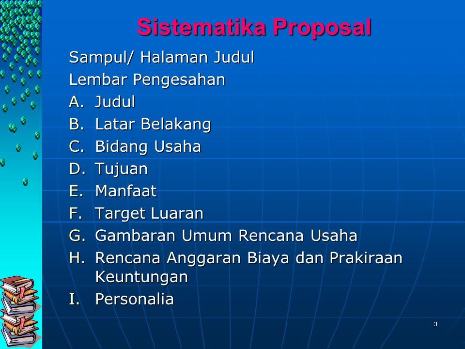 3 Sistematika Proposal Sampul/ Halaman Judul Lembar Pengesahan A.Judul B.Latar Belakang C.Bidang Usaha D.Tujuan E.Manfaat F.Target Luaran G.Gambaran U