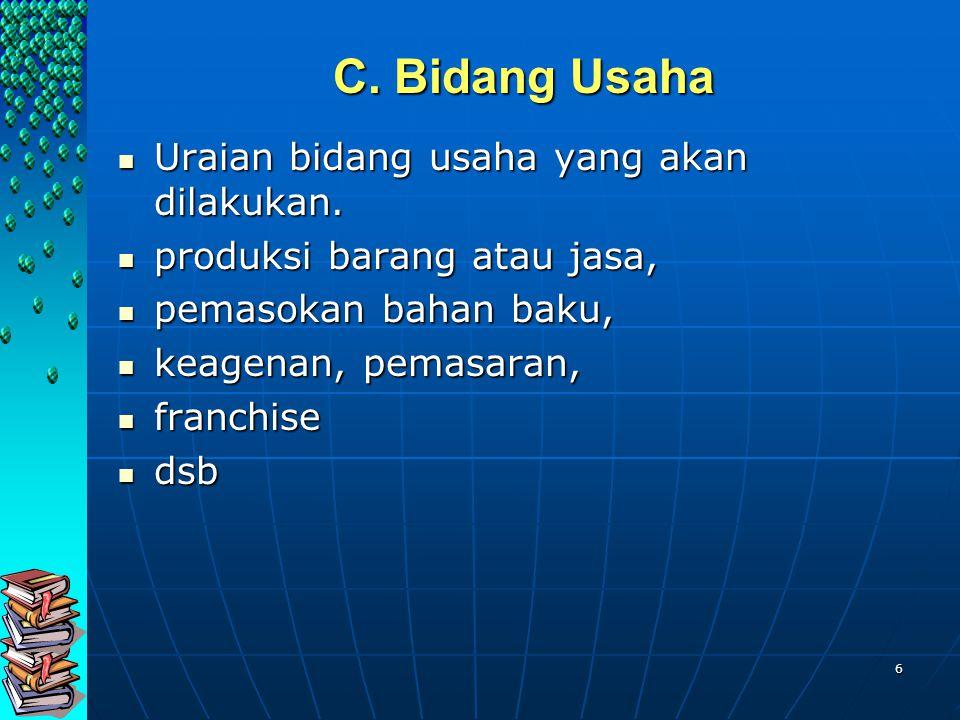 6 C. Bidang Usaha Uraian bidang usaha yang akan dilakukan. Uraian bidang usaha yang akan dilakukan. produksi barang atau jasa, produksi barang atau ja