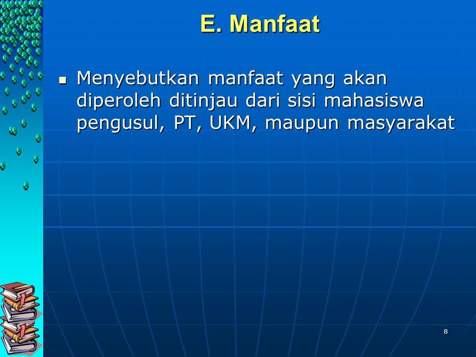 8 E. Manfaat E. Manfaat Menyebutkan manfaat yang akan diperoleh ditinjau dari sisi mahasiswa pengusul, PT, UKM, maupun masyarakat Menyebutkan manfaat