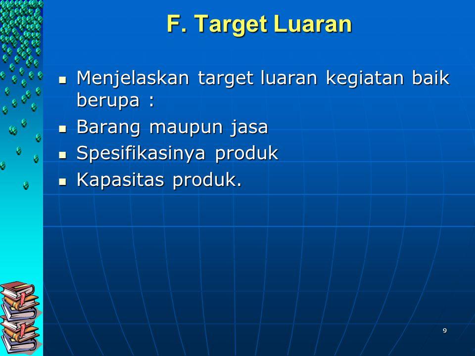 9 F. Target Luaran F. Target Luaran Menjelaskan target luaran kegiatan baik berupa : Menjelaskan target luaran kegiatan baik berupa : Barang maupun ja