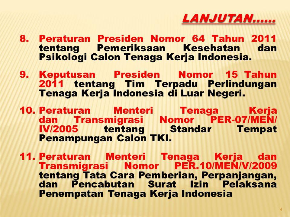 8.Peraturan Presiden Nomor 64 Tahun 2011 tentang Pemeriksaan Kesehatan dan Psikologi Calon Tenaga Kerja Indonesia. 9.Keputusan Presiden Nomor 15 Tahun