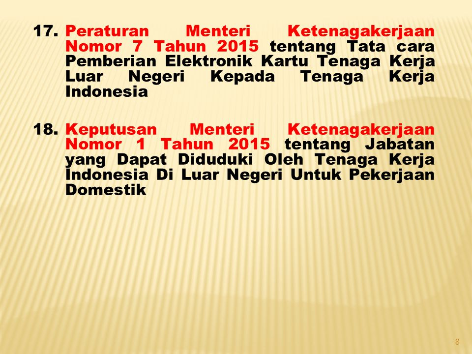 17.Peraturan Menteri Ketenagakerjaan Nomor 7 Tahun 2015 tentang Tata cara Pemberian Elektronik Kartu Tenaga Kerja Luar Negeri Kepada Tenaga Kerja Indo