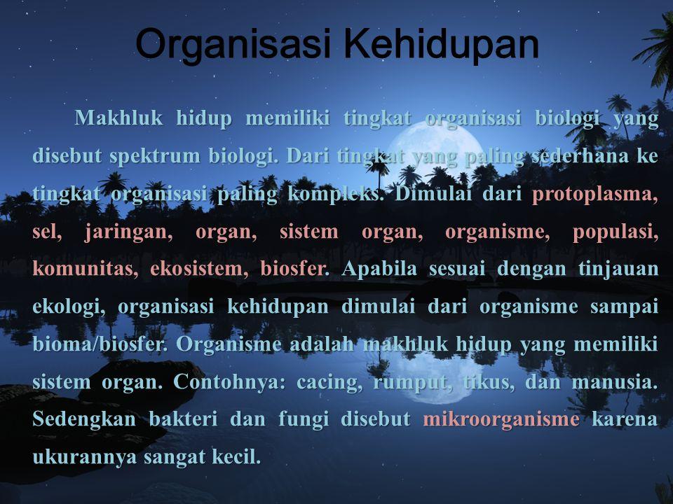 Organisasi Kehidupan Makhluk hidup memiliki tingkat organisasi biologi yang disebut spektrum biologi. Dari tingkat yang paling sederhana ke tingkat or