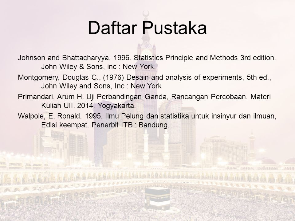 Daftar Pustaka Johnson and Bhattacharyya.1996. Statistics Principle and Methods 3rd edition.