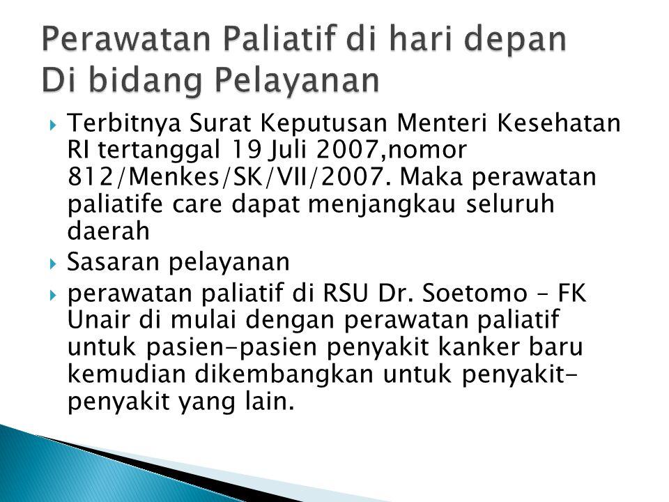  Terbitnya Surat Keputusan Menteri Kesehatan RI tertanggal 19 Juli 2007,nomor 812/Menkes/SK/VII/2007. Maka perawatan paliatife care dapat menjangkau