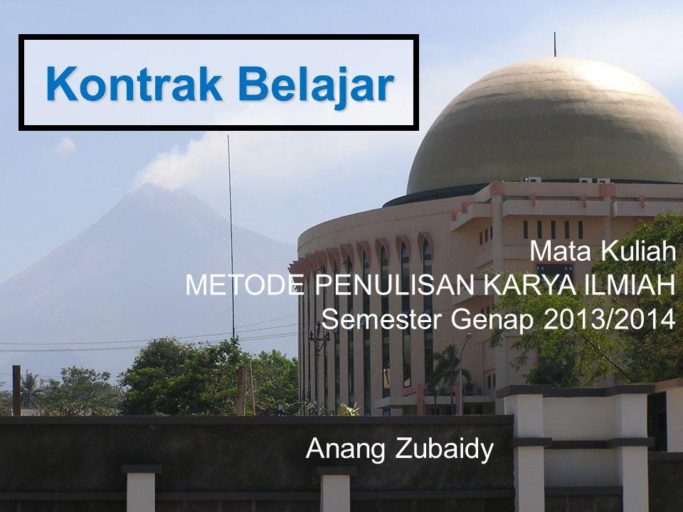 Kontrak Belajar Mata Kuliah METODE PENULISAN KARYA ILMIAH Semester Genap 2013/2014 Anang Zubaidy