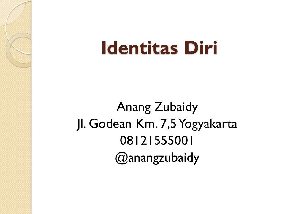 Identitas Diri Anang Zubaidy Jl. Godean Km. 7,5 Yogyakarta 08121555001 @anangzubaidy