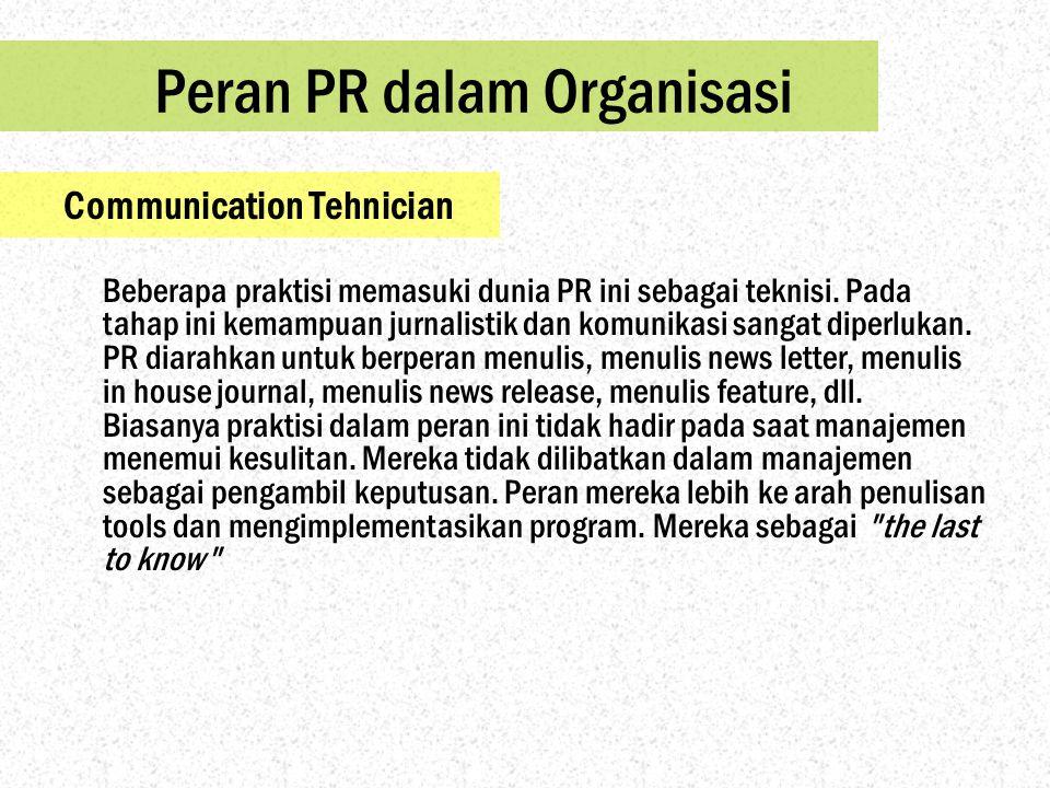 Peran PR dalam Organisasi Communication Tehnician Beberapa praktisi memasuki dunia PR ini sebagai teknisi. Pada tahap ini kemampuan jurnalistik dan ko