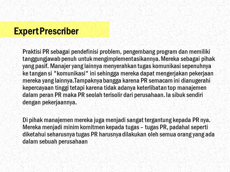 Expert Prescriber Praktisi PR sebagai pendefinisi problem, pengembang program dan memiliki tanggungjawab penuh untuk mengimplementasikannya. Mereka se