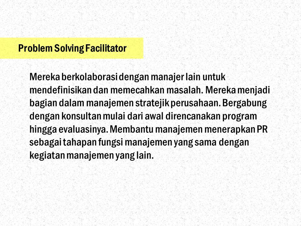 Problem Solving Facilitator Mereka berkolaborasi dengan manajer lain untuk mendefinisikan dan memecahkan masalah. Mereka menjadi bagian dalam manajeme